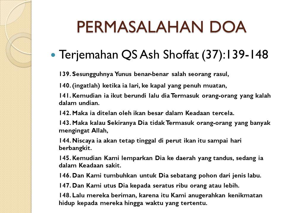 PERMASALAHAN DOA  Terjemahan QS Ash Shoffat (37):139-148 139. Sesungguhnya Yunus benar-benar salah seorang rasul, 140. (ingatlah) ketika ia lari, ke