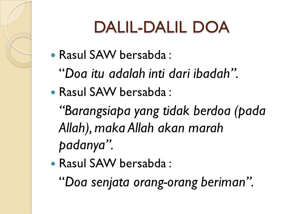 "DALIL-DALIL DOA  Rasul SAW bersabda : ""Doa itu adalah inti dari ibadah"".  Rasul SAW bersabda : ""Barangsiapa yang tidak berdoa (pada Allah), maka All"
