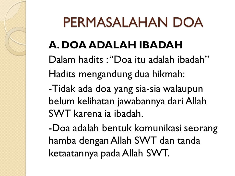 """PERMASALAHAN DOA A. DOA ADALAH IBADAH Dalam hadits : """"Doa itu adalah ibadah"""" Hadits mengandung dua hikmah: -Tidak ada doa yang sia-sia walaupun belum"""