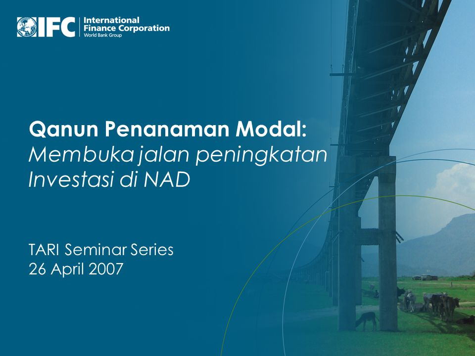 Qanun Penanaman Modal: Membuka jalan peningkatan Investasi di NAD TARI Seminar Series 26 April 2007