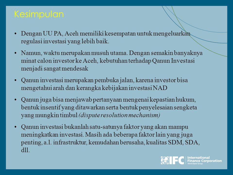 Kesimpulan •Dengan UU PA, Aceh memiliki kesempatan untuk mengeluarkan regulasi investasi yang lebih baik.
