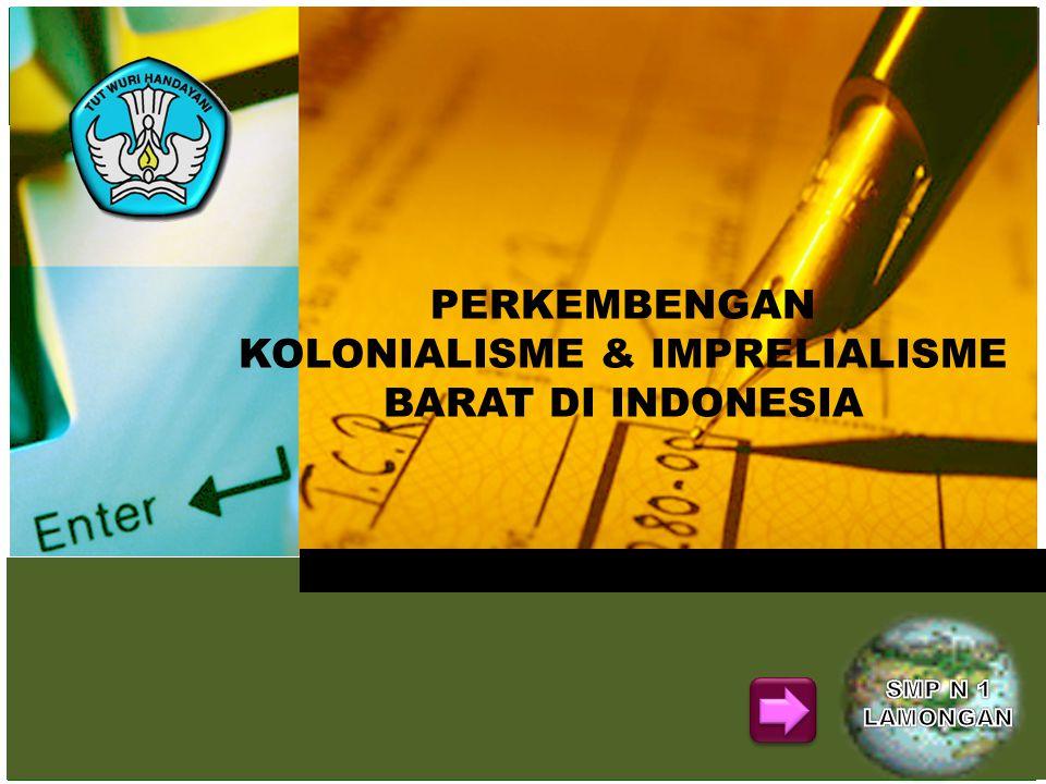 PERKEMBENGAN KOLONIALISME & IMPRELIALISME BARAT DI INDONESIA