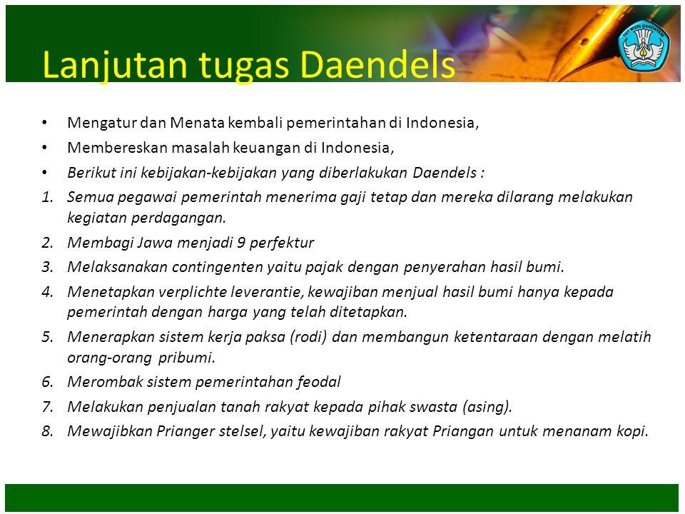 Lanjutan tugas Daendels • Mengatur dan Menata kembali pemerintahan di Indonesia, • Membereskan masalah keuangan di Indonesia, • Berikut ini kebijakan-