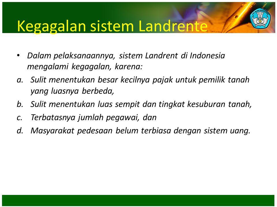 Kegagalan sistem Landrente • Dalam pelaksanaannya, sistem Landrent di Indonesia mengalami kegagalan, karena: a.Sulit menentukan besar kecilnya pajak u
