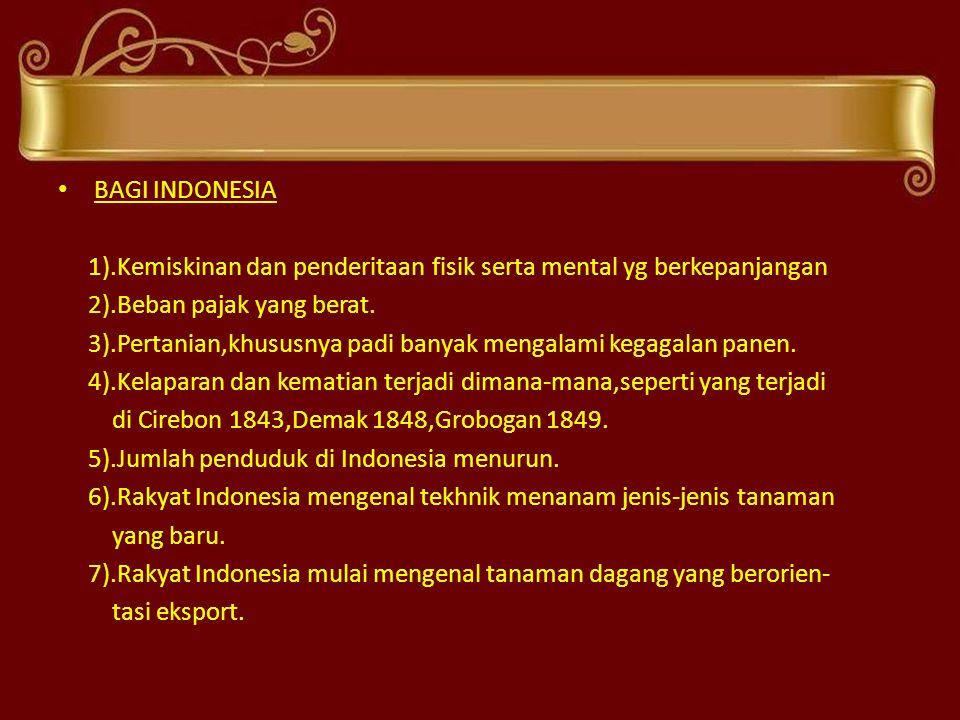 • BAGI INDONESIA 1).Kemiskinan dan penderitaan fisik serta mental yg berkepanjangan 2).Beban pajak yang berat. 3).Pertanian,khususnya padi banyak meng