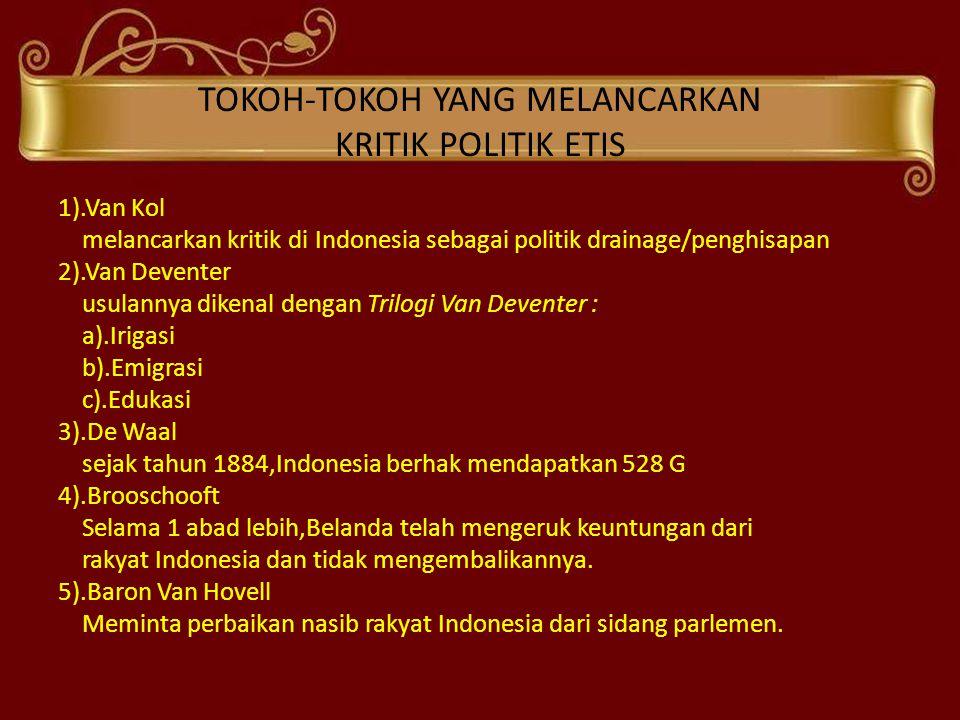 TOKOH-TOKOH YANG MELANCARKAN KRITIK POLITIK ETIS 1).Van Kol melancarkan kritik di Indonesia sebagai politik drainage/penghisapan 2).Van Deventer usula