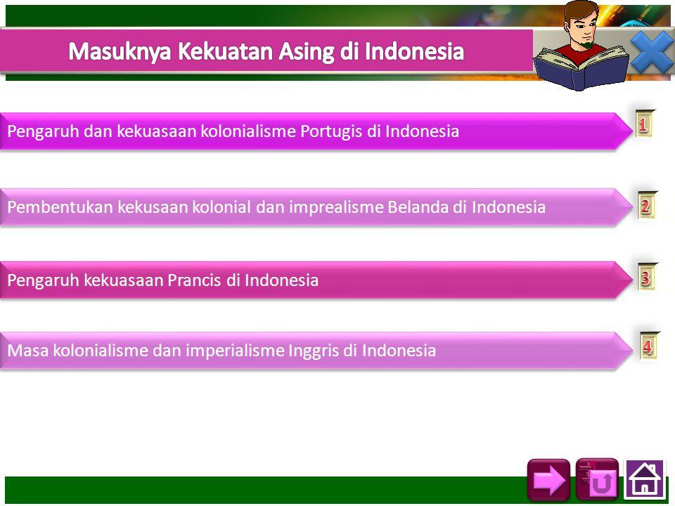 Pengaruh dan kekuasaan kolonialisme Portugis di Indonesia Pembentukan kekusaan kolonial dan imprealisme Belanda di Indonesia Pengaruh kekuasaan Pranci