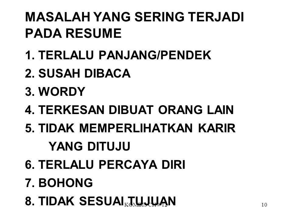 KOMBIS CH # 1210 MASALAH YANG SERING TERJADI PADA RESUME 1. TERLALU PANJANG/PENDEK 2. SUSAH DIBACA 3. WORDY 4. TERKESAN DIBUAT ORANG LAIN 5. TIDAK MEM