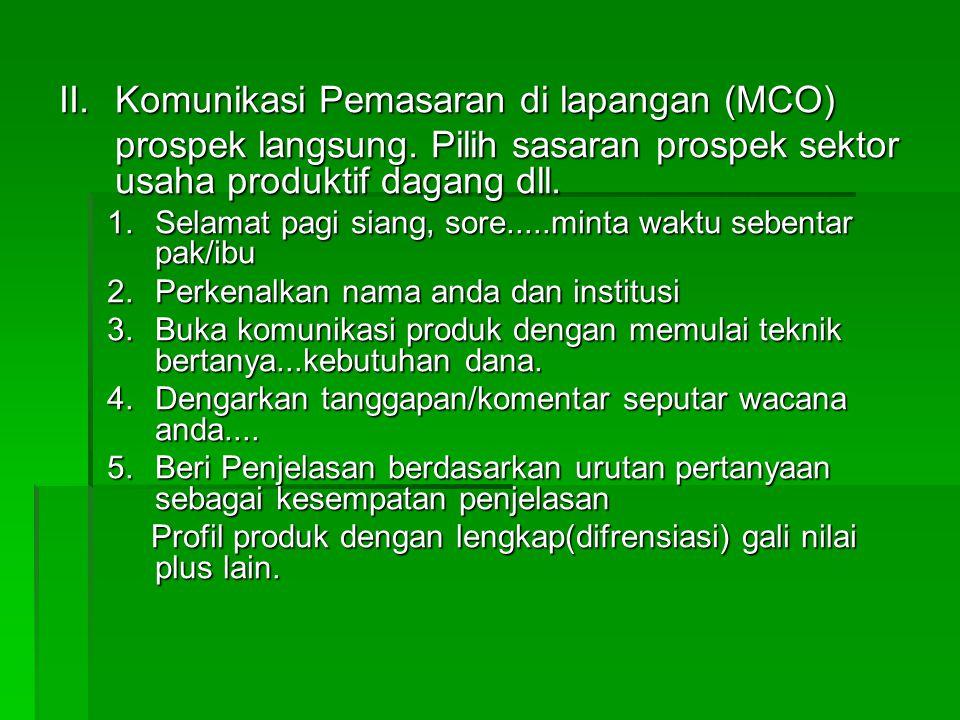 II.Komunikasi Pemasaran di lapangan (MCO) prospek langsung.