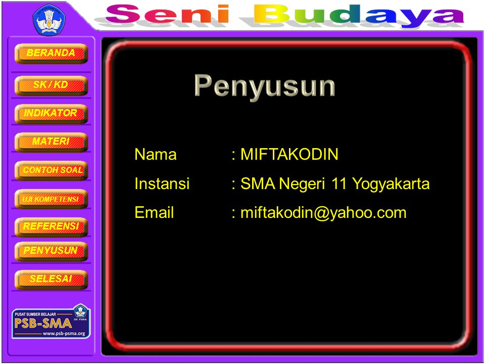 BERANDA SK / KD INDIKATOR MATERI CONTOH SOAL UJI KOMPETENSI REFERENSI PENYUSUN SELESAI Nama: MIFTAKODIN Instansi: SMA Negeri 11 Yogyakarta Email: mift
