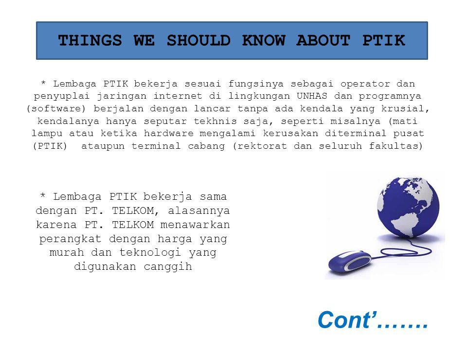 THINGS WE SHOULD KNOW ABOUT PTIK * Lembaga PTIK bekerja sesuai fungsinya sebagai operator dan penyuplai jaringan internet di lingkungan UNHAS dan prog