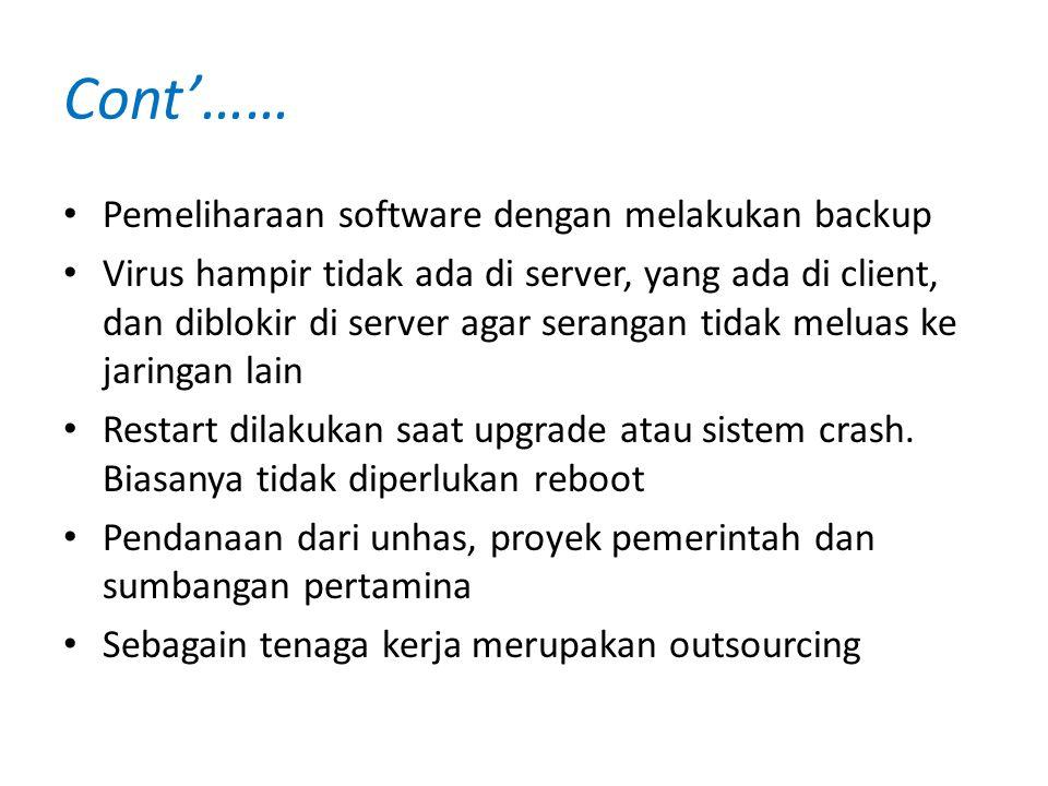 • Pemeliharaan software dengan melakukan backup • Virus hampir tidak ada di server, yang ada di client, dan diblokir di server agar serangan tidak mel