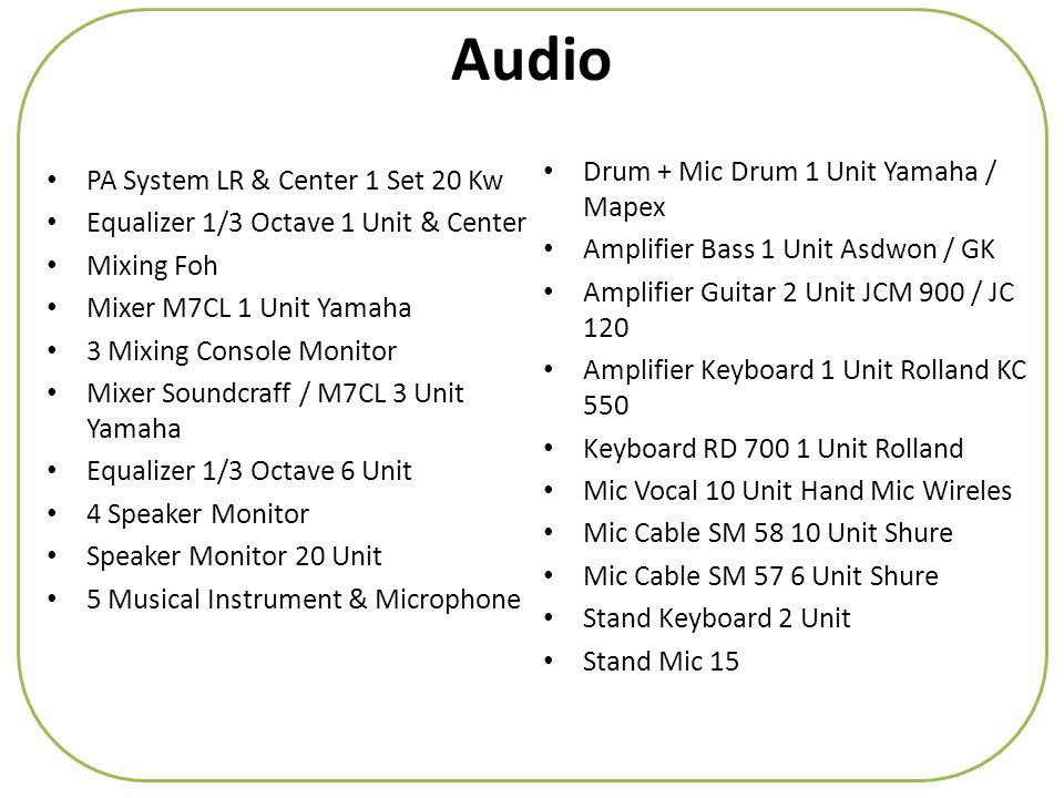Audio • PA System LR & Center 1 Set 20 Kw • Equalizer 1/3 Octave 1 Unit & Center • Mixing Foh • Mixer M7CL 1 Unit Yamaha • 3 Mixing Console Monitor •