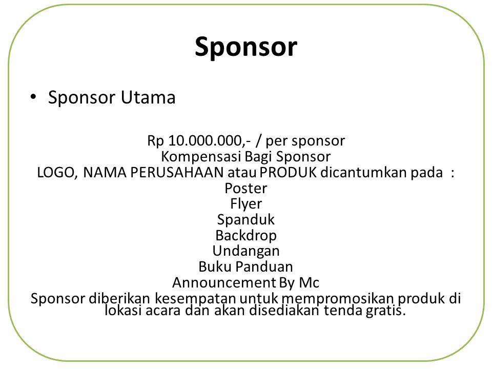 Sponsor • Sponsor Utama Rp 10.000.000,- / per sponsor Kompensasi Bagi Sponsor LOGO, NAMA PERUSAHAAN atau PRODUK dicantumkan pada : Poster Flyer Spandu