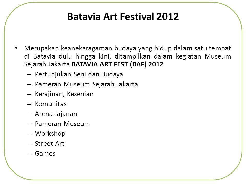 Batavia Art Festival 2012 • Merupakan keanekaragaman budaya yang hidup dalam satu tempat di Batavia dulu hingga kini, ditampilkan dalam kegiatan Museu