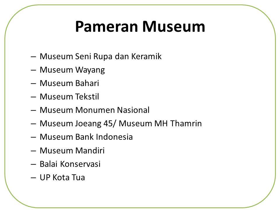 Pameran Museum – Museum Seni Rupa dan Keramik – Museum Wayang – Museum Bahari – Museum Tekstil – Museum Monumen Nasional – Museum Joeang 45/ Museum MH