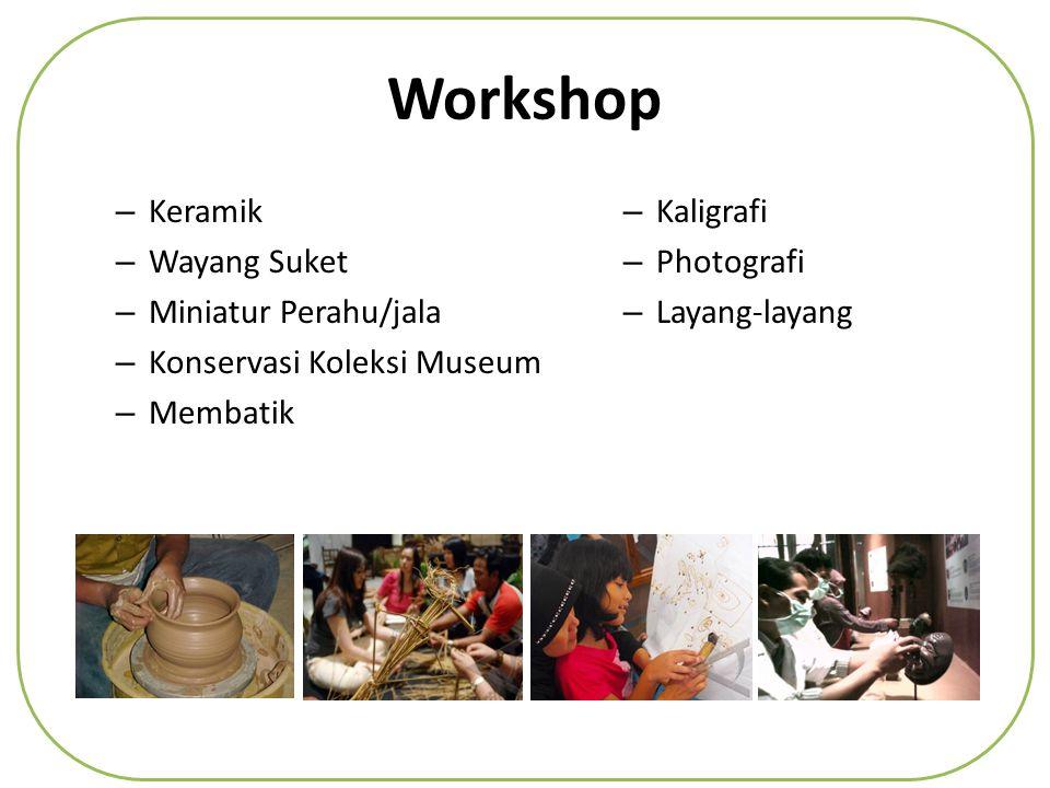 Workshop – Keramik – Wayang Suket – Miniatur Perahu/jala – Konservasi Koleksi Museum – Membatik – Kaligrafi – Photografi – Layang-layang