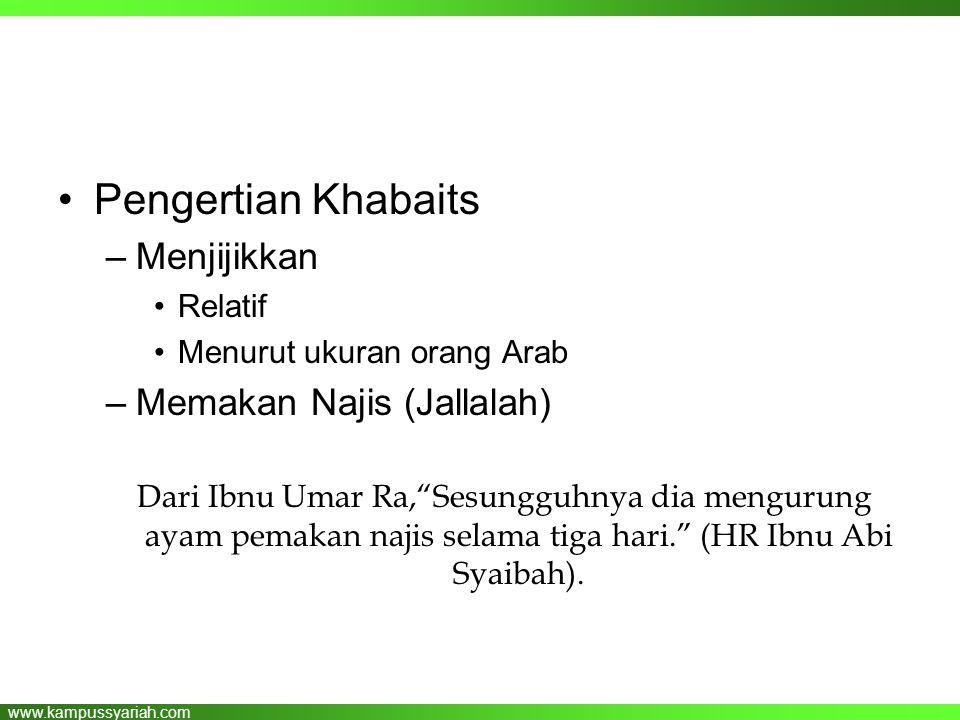 """www.kampussyariah.com •Pengertian Khabaits –Menjijikkan •Relatif •Menurut ukuran orang Arab –Memakan Najis (Jallalah) Dari Ibnu Umar Ra,""""Sesungguhnya"""