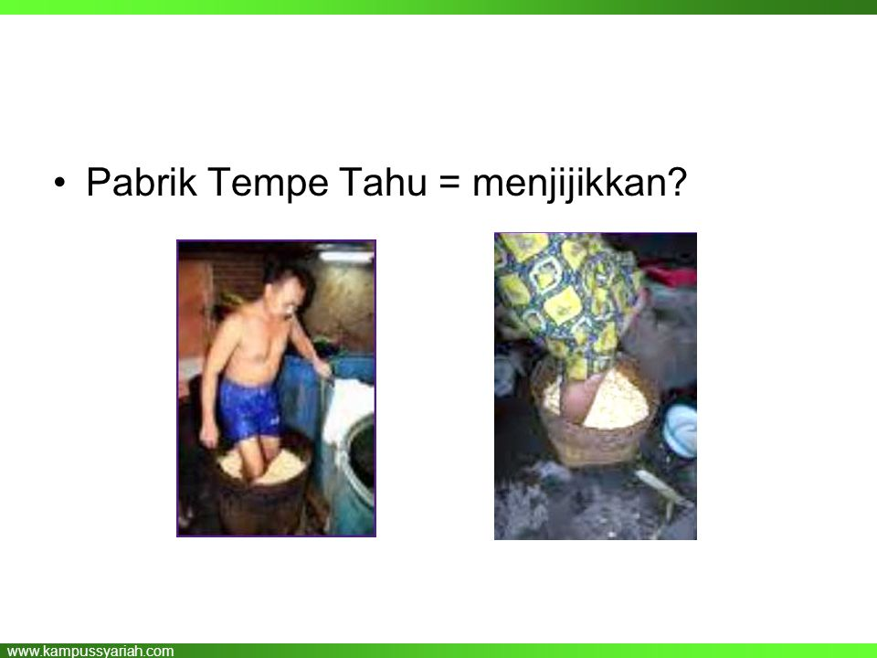 www.kampussyariah.com •Pabrik Tempe Tahu = menjijikkan?