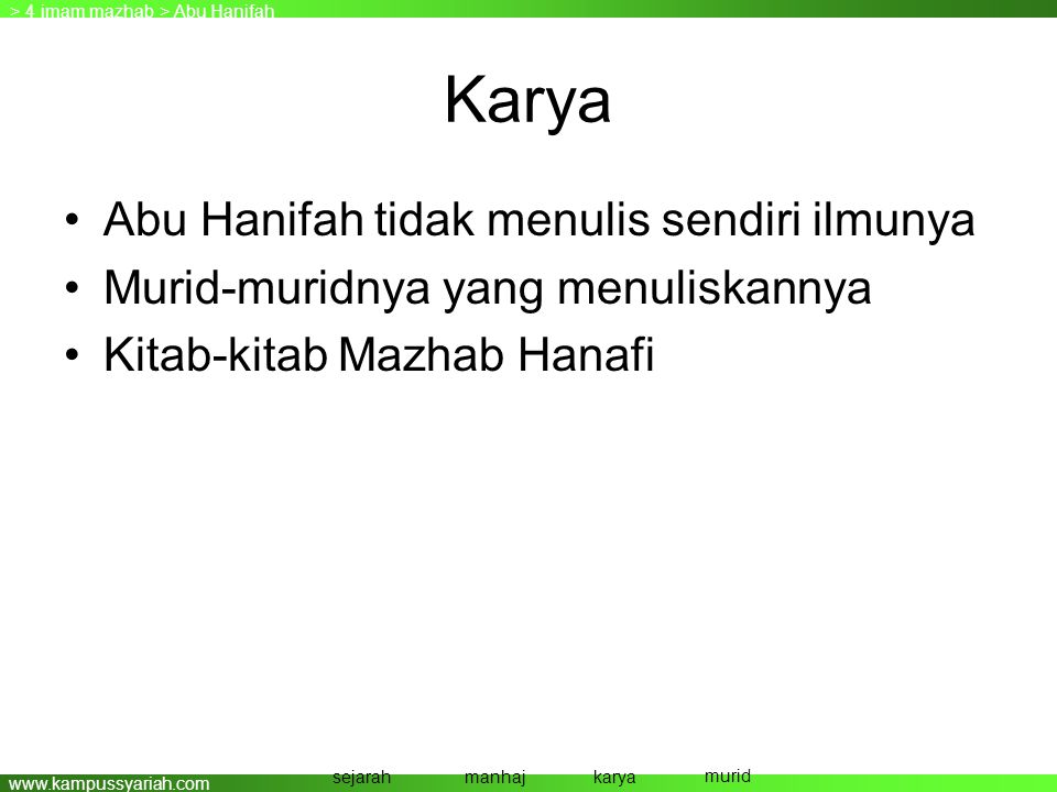 www.kampussyariah.com Karya •Abu Hanifah tidak menulis sendiri ilmunya •Murid-muridnya yang menuliskannya •Kitab-kitab Mazhab Hanafi > Abu Hanifah > 4