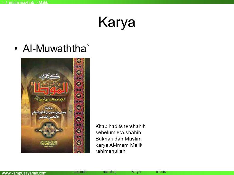 www.kampussyariah.com Karya > 4 imam mazhab > Malik sejarahmanhajkarya murid •Al-Muwaththa` Kitab hadits tershahih sebelum era shahih Bukhari dan Musl