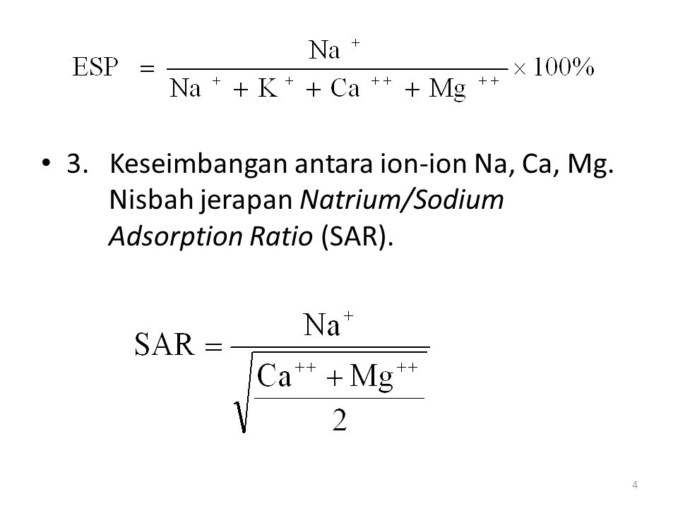 • 3. Keseimbangan antara ion-ion Na, Ca, Mg. Nisbah jerapan Natrium/Sodium Adsorption Ratio (SAR). 4