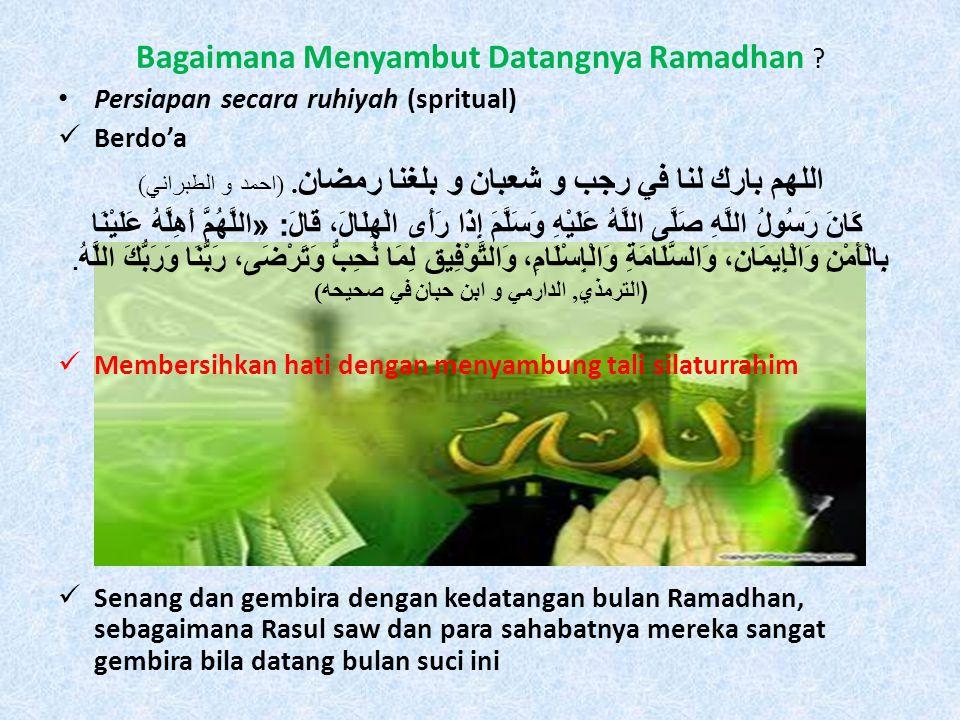 • Persiapan secara ilmu   Mendalami apa saja yang harus dilakukan dari berbagai ibadah selama bulan Ramadhan  Mengetahui hal-hal yang dilarang (haram), dan yang baik untuk dilakukan (sunnah) atau hal-hal yang tidak baik (makruh) untuk dilakukan selama bulan Ramadhan.