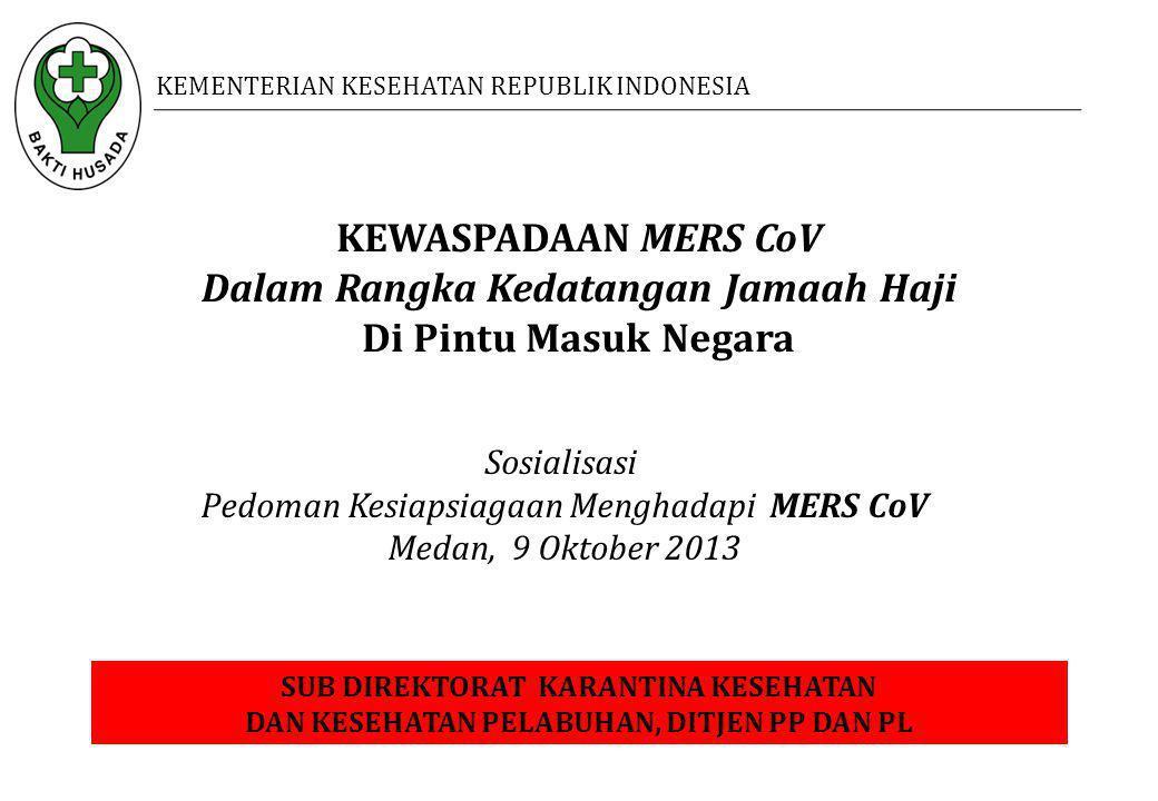 KEWASPADAAN MERS CoV Dalam Rangka Kedatangan Jamaah Haji Di Pintu Masuk Negara KEMENTERIAN KESEHATAN REPUBLIK INDONESIA SUB DIREKTORAT KARANTINA KESEH
