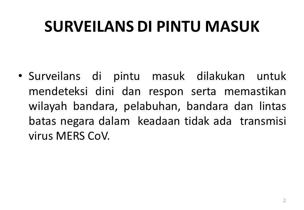 SURVEILANS DI PINTU MASUK • Surveilans di pintu masuk dilakukan untuk mendeteksi dini dan respon serta memastikan wilayah bandara, pelabuhan, bandara