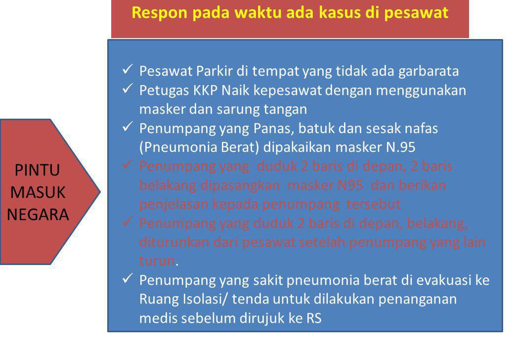 Respon pada waktu ada kasus di pesawat PINTU MASUK NEGARA  Pesawat Parkir di tempat yang tidak ada garbarata  Petugas KKP Naik kepesawat dengan meng