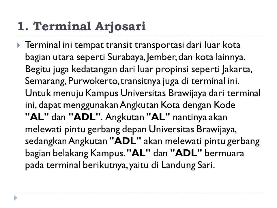 1. Terminal Arjosari  Terminal ini tempat transit transportasi dari luar kota bagian utara seperti Surabaya, Jember, dan kota lainnya. Begitu juga ke