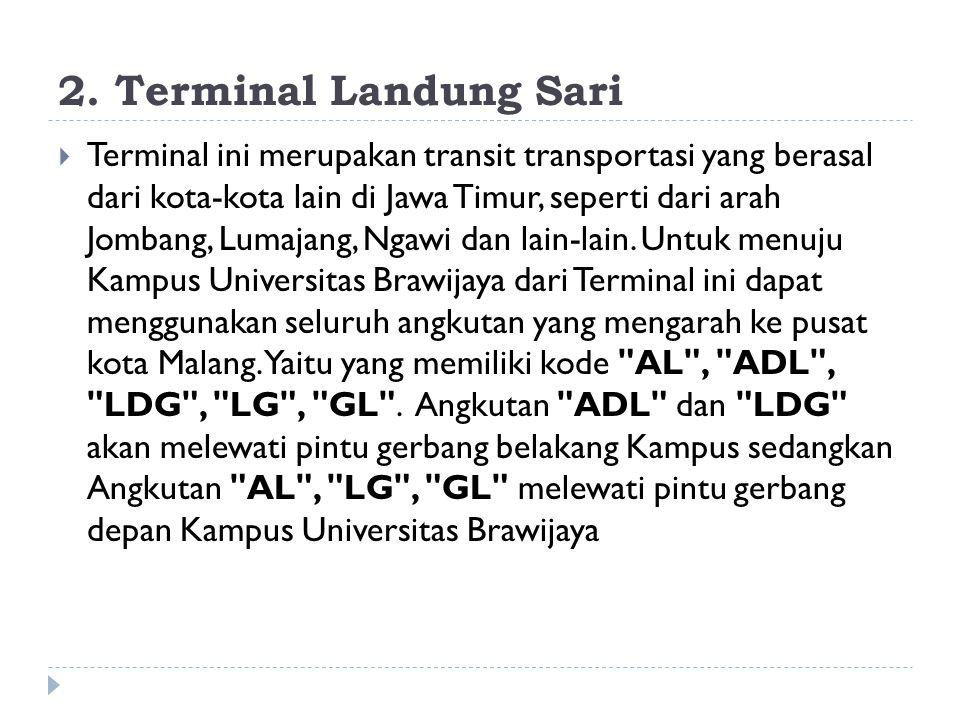 2. Terminal Landung Sari  Terminal ini merupakan transit transportasi yang berasal dari kota-kota lain di Jawa Timur, seperti dari arah Jombang, Luma