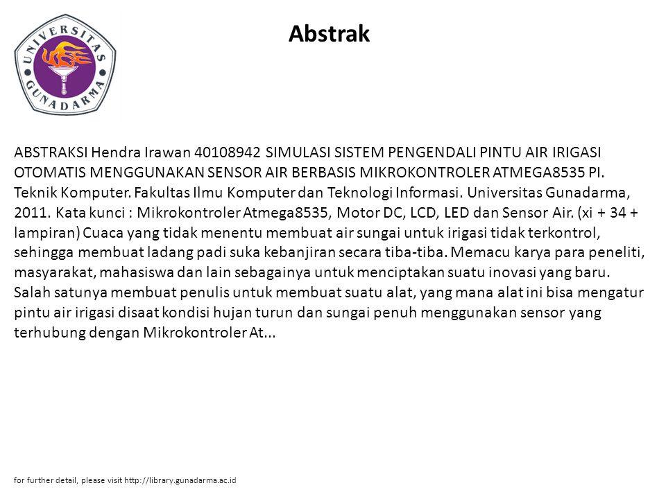 Abstrak ABSTRAKSI Hendra Irawan 40108942 SIMULASI SISTEM PENGENDALI PINTU AIR IRIGASI OTOMATIS MENGGUNAKAN SENSOR AIR BERBASIS MIKROKONTROLER ATMEGA85