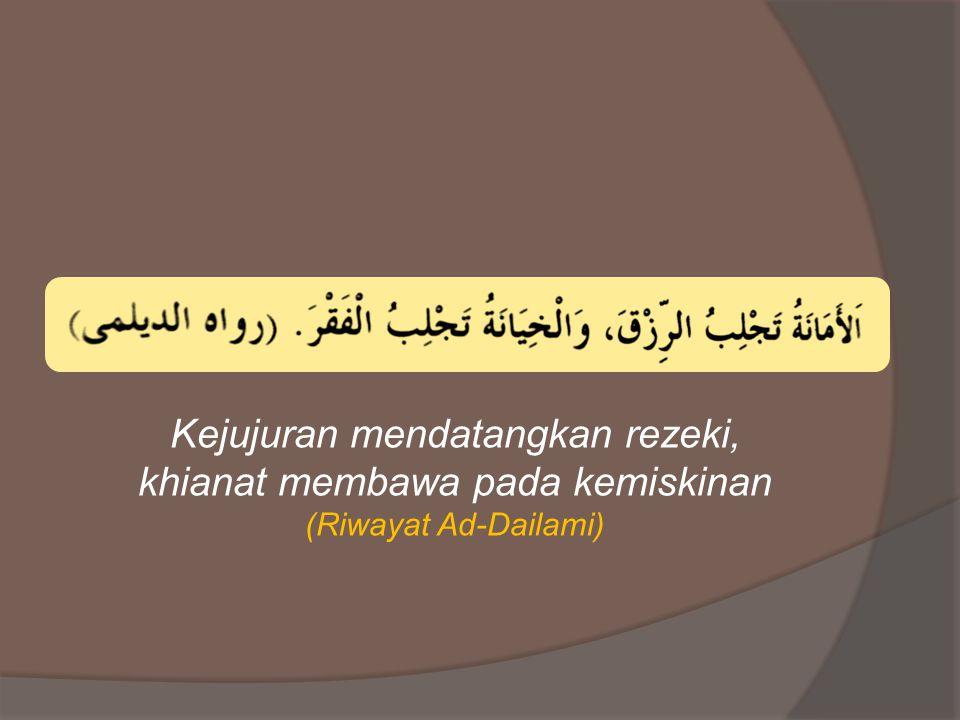 Kejujuran mendatangkan rezeki, khianat membawa pada kemiskinan (Riwayat Ad-Dailami)