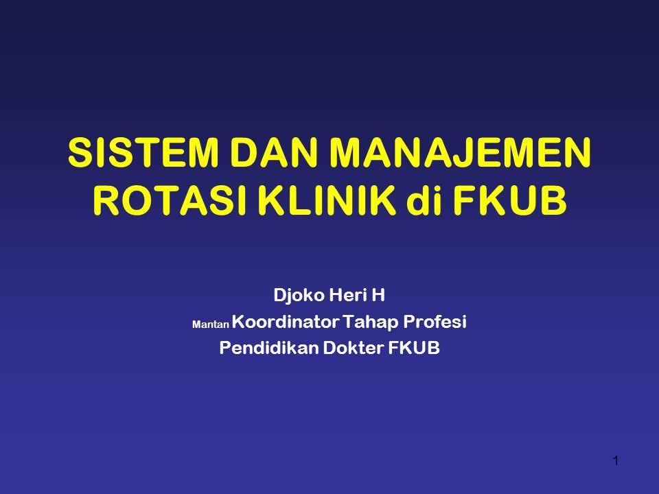 SISTEM DAN MANAJEMEN ROTASI KLINIK di FKUB Djoko Heri H Mantan Koordinator Tahap Profesi Pendidikan Dokter FKUB 1