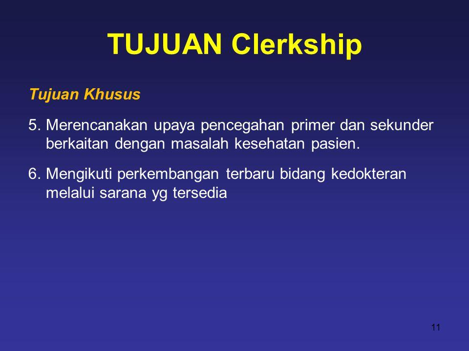 TUJUAN Clerkship Tujuan Khusus 5.Merencanakan upaya pencegahan primer dan sekunder berkaitan dengan masalah kesehatan pasien. 6.Mengikuti perkembangan