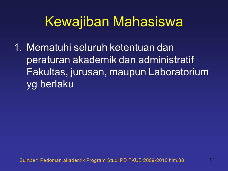 Kewajiban Mahasiswa 1.Mematuhi seluruh ketentuan dan peraturan akademik dan administratif Fakultas, jurusan, maupun Laboratorium yg berlaku 17 Sumber: