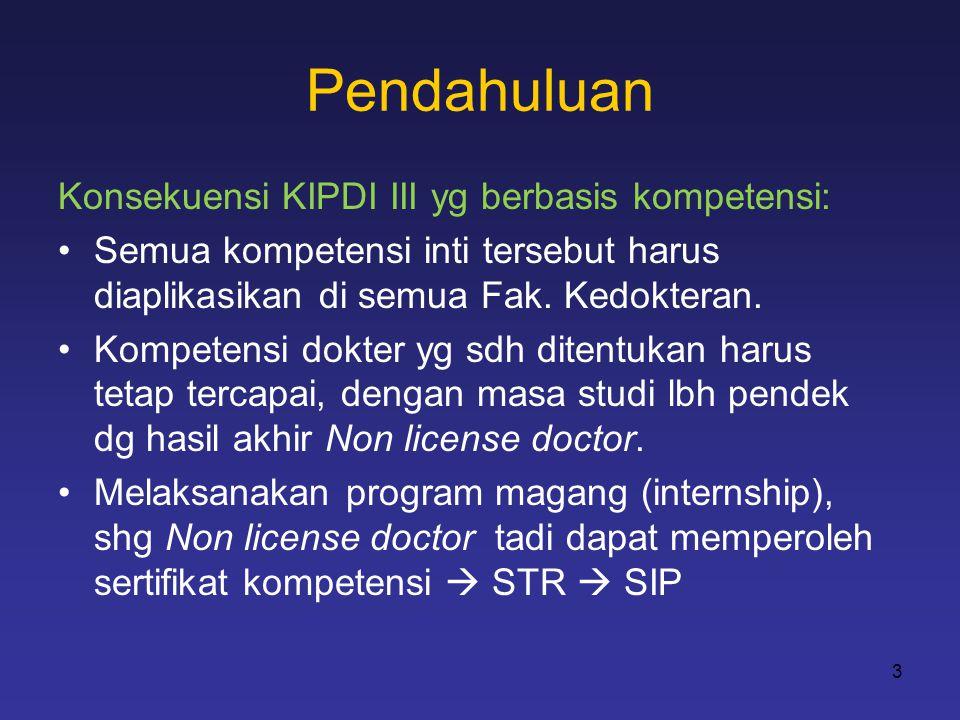 Pendahuluan Konsekuensi KIPDI III yg berbasis kompetensi: •Semua kompetensi inti tersebut harus diaplikasikan di semua Fak. Kedokteran. •Kompetensi do