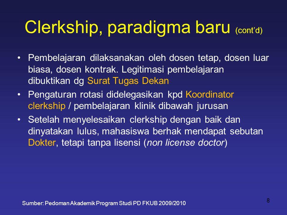 Clerkship, paradigma baru (cont'd) •Pembelajaran dilaksanakan oleh dosen tetap, dosen luar biasa, dosen kontrak. Legitimasi pembelajaran dibuktikan dg