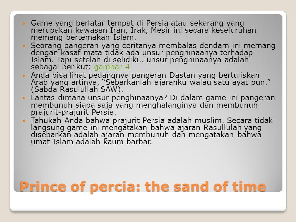 Prince of percia: the sand of time  Game yang berlatar tempat di Persia atau sekarang yang merupakan kawasan Iran, Irak, Mesir ini secara keseluruhan memang bertemakan Islam.