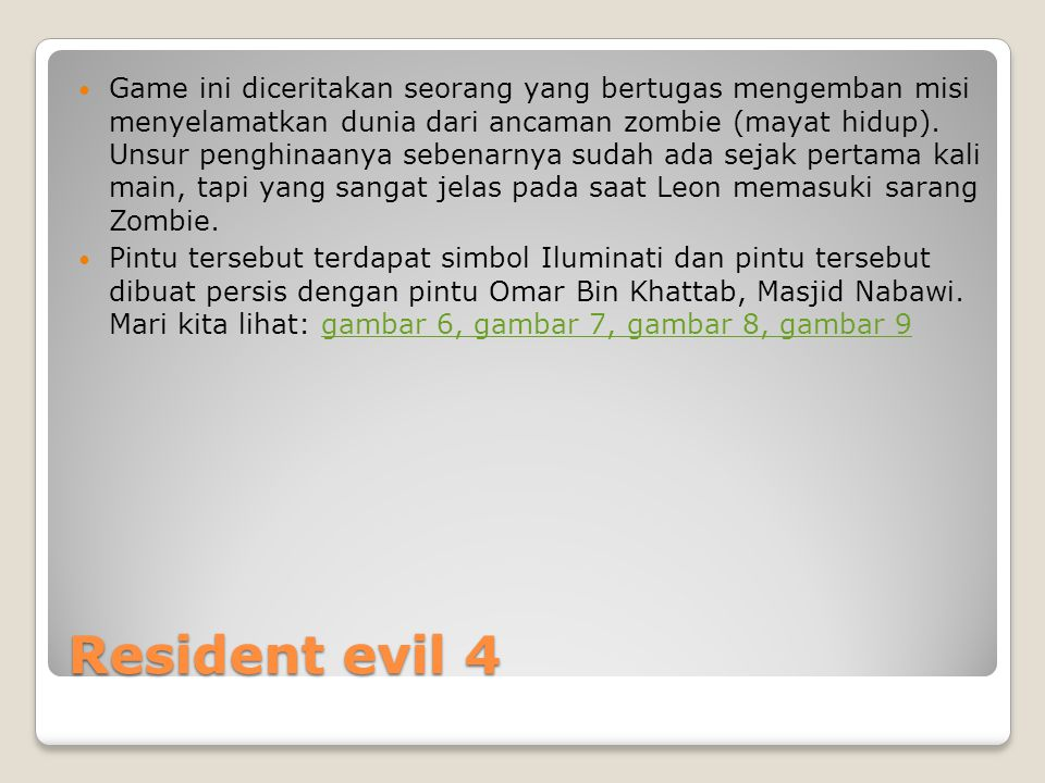 Resident evil 4  Game ini diceritakan seorang yang bertugas mengemban misi menyelamatkan dunia dari ancaman zombie (mayat hidup).