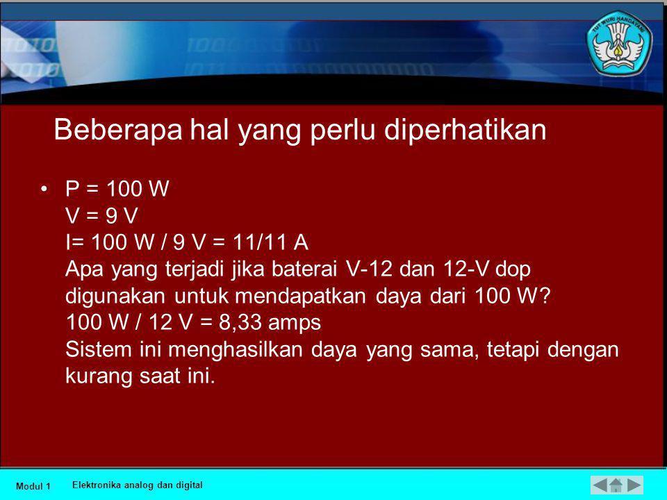 Beberapa hal yang perlu diperhatikan •P = 100 W V = 9 V I= 100 W / 9 V = 11/11 A Apa yang terjadi jika baterai V-12 dan 12-V dop digunakan untuk mendapatkan daya dari 100 W.