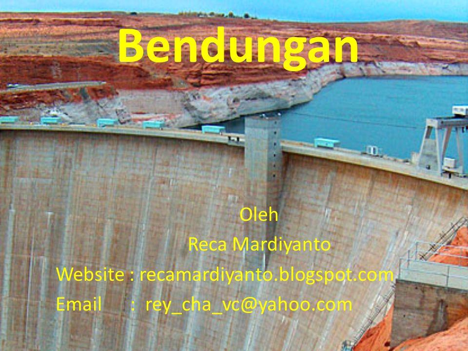 Bendungan Oleh Reca Mardiyanto Website : recamardiyanto.blogspot.com Email : rey_cha_vc@yahoo.com