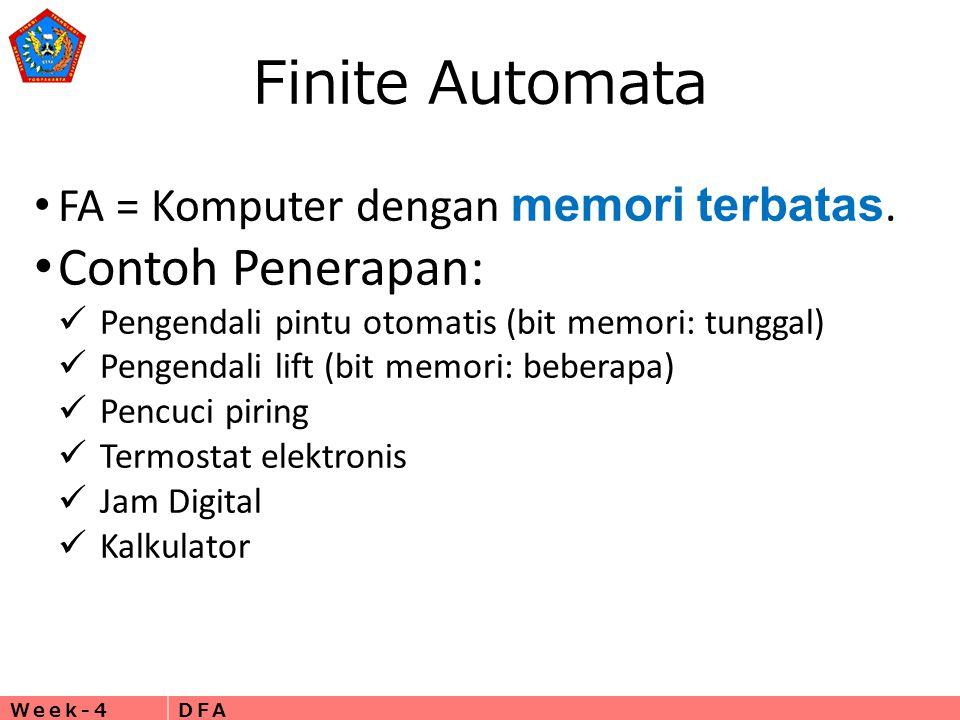 Week-4DFA Finite Automata • FA = Komputer dengan memori terbatas. • Contoh Penerapan:  Pengendali pintu otomatis (bit memori: tunggal)  Pengendali l