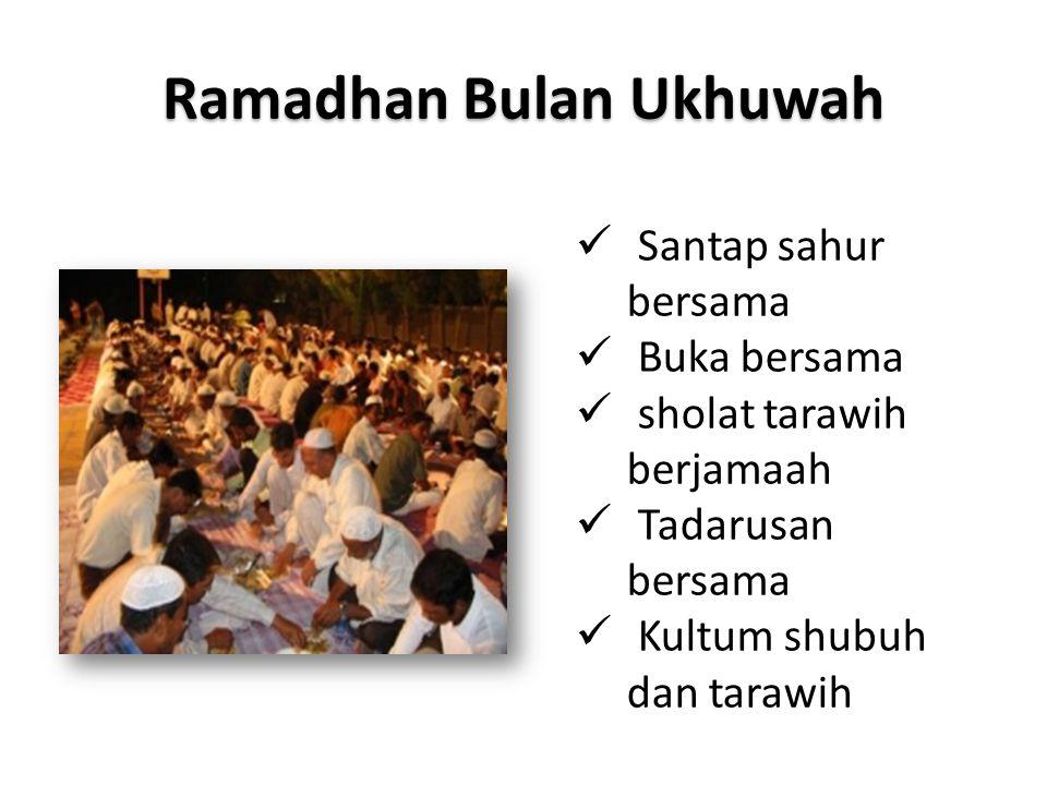 Ramadhan Bulan Ukhuwah  Santap sahur bersama  Buka bersama  sholat tarawih berjamaah  Tadarusan bersama  Kultum shubuh dan tarawih