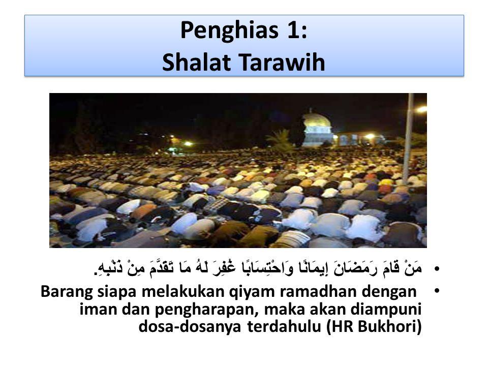 Penghias 1: Shalat Tarawih •مَنْ قَامَ رَمَضَانَ إِيمَانًا وَاحْتِسَابًا غُفِرَ لَهُ مَا تَقَدَّمَ مِنْ ذَنْبِهِ. • Barang siapa melakukan qiyam ramad