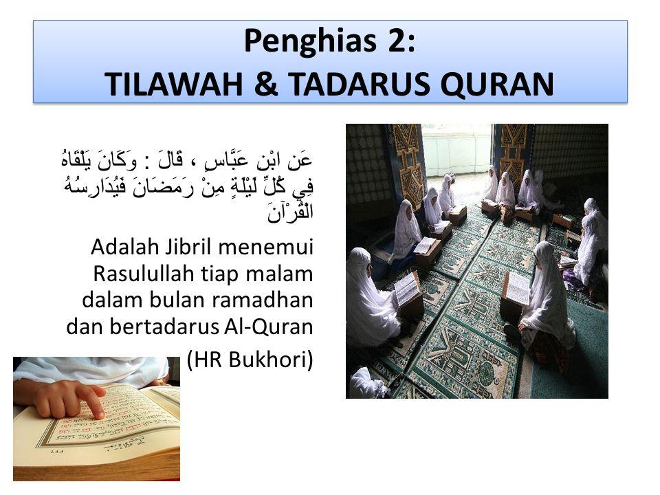 Penghias 2: TILAWAH & TADARUS QURAN عَنِ ابْنِ عَبَّاسٍ ، قَالَ : وَكَانَ يَلْقَاهُ فِي كُلِّ لَيْلَةٍ مِنْ رَمَضَانَ فَيُدَارِسُهُ الْقُرْآنَ Adalah