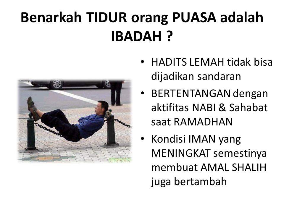 Benarkah TIDUR orang PUASA adalah IBADAH ? • HADITS LEMAH tidak bisa dijadikan sandaran • BERTENTANGAN dengan aktifitas NABI & Sahabat saat RAMADHAN •