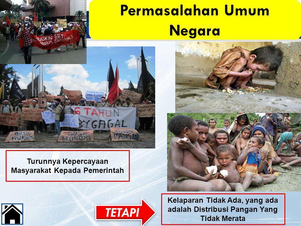Permasalahan Umum Negara Turunnya Kepercayaan Masyarakat Kepada Pemerintah Kelaparan Tidak Ada, yang ada adalah Distribusi Pangan Yang Tidak Merata TE