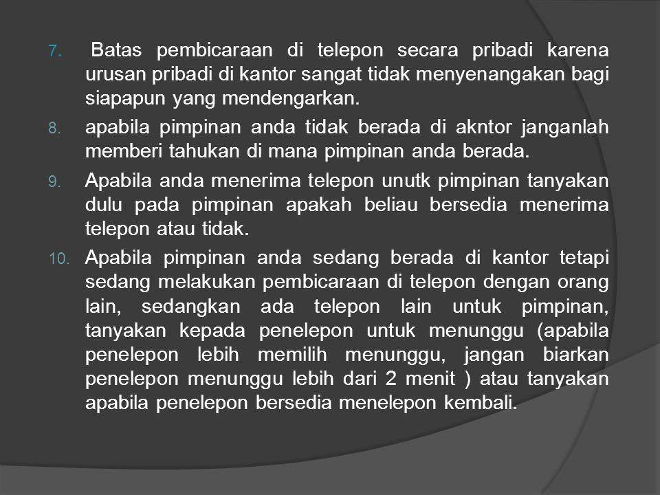 7. Batas pembicaraan di telepon secara pribadi karena urusan pribadi di kantor sangat tidak menyenangakan bagi siapapun yang mendengarkan. 8. apabila